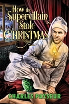 How the Supervillain Stole Christmas by Charles Payseur