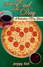 At the End of the Day: A Valentine's Day Story by Peggy Teel