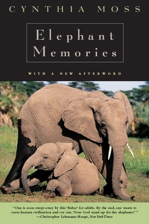Elephant Memories Thirteen Years in the Life of an Elephant Family