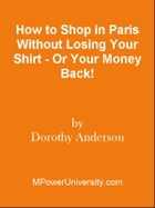 How to Shop in Paris Without Losing Your Shirt - Or Your Money Back! by Editorial Team Of MPowerUniversity.com