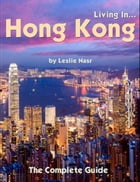 Living In... Hong Kong: The Complete Guide by Leslie Nasr