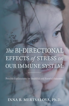 The Bi-Directional Effects of Stress on our Immune System: Possible Explanations for Healthful and…