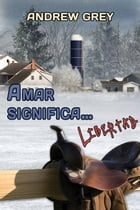 Amar significa... libertad by Andrew Grey