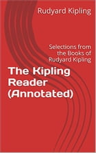 The Kipling Reader (Annotated): Selections from the Books of Rudyard Kipling by Rudyard Kipling