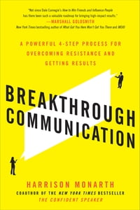 Breakthrough Communication: A Powerful 4-Step Process for Overcoming Resistance and Getting Results…