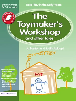 The Toymaker's workshop and Other Tales Role Play in the Early Years Drama Activities for 3-7 year-olds