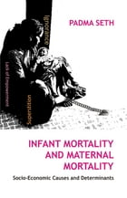 Infant Mortality And Maternal Mortality: Socio-Economic Causes and Determinants by Padma Seth