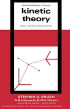 Kinetic Theory: The Nature of Gases and of Heat