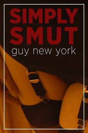 Simply Smut: The Dirtiest Stories from Quickies in New York