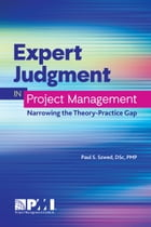 Expert Judgment in Project Management: Narrowing the Theory-Practice Gap by Paul S. Szwed