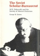 The Soviet Scholar-Bureaucrat: M. N. Pokrovskii and the Society of Marxist Historians by George  M. Enteen