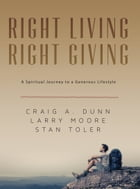 Right Living; Right Giving: A Spiritual Journey to a Generous Lifestyle by Craig A. Dunn