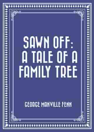 Sawn Off: A Tale of a Family Tree