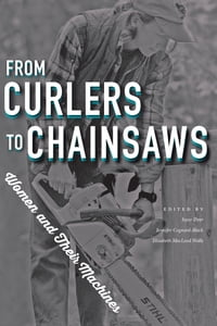 From Curlers to Chainsaws: Women and Their Machines