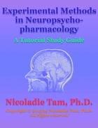 Experimental Methods in Neuropsychopharmacology: A Tutorial Study Guide by Nicoladie Tam