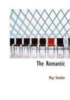 The Romantic by May Sinclair