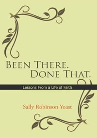 Been There. Done That.: Lessons From a Life of Faith