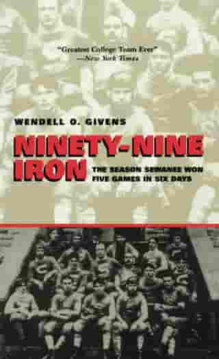 Ninety-Nine Iron: The Season Sewanee Won Five Games in Six Days by Wendell Givens