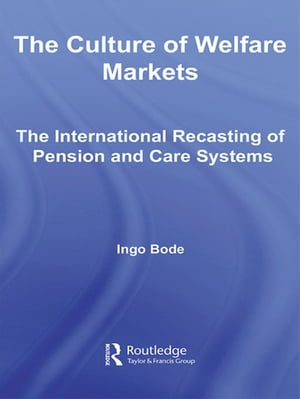 The Culture of Welfare Markets The International Recasting of Pension and Care Systems