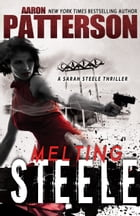 Melting Steele: A Sarah Steele Legal Thriller by Aaron Patterson