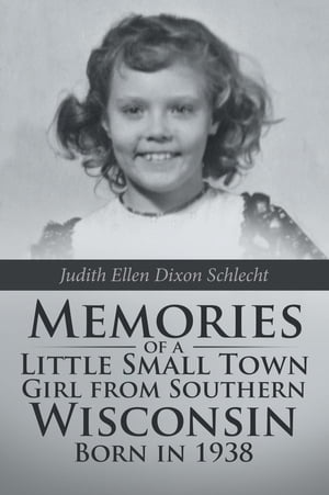 Memories of a Little Small Town Girl from Southern Wisconsin Born in 1938