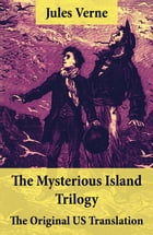 The Mysterious Island Trilogy - The Original US Translation: Shipwrecked in the Air + The Abandoned + The Secret of the Island by Jules Verne