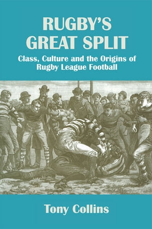 Rugby's Great Split Class,  Culture and the Origins of Rugby League Football