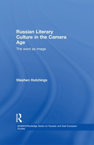 Russian Literary Culture in the Camera Age The Word as Image