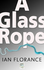 A Glass Rope by Ian Florance