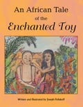 An African Tale of the Enchanted Toy f403c461-dd13-4a88-8735-364dcc903150