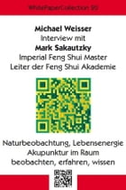 WhitePaperCollection_20: Interview mit Mark Sakautzky - Imperial Feng Shui Master by Michael Weisser
