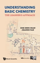 Understanding Basic Chemistry: The Learner's Approach by Kim Seng Chan