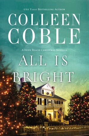 All Is Bright: A Hope Beach Christmas Novella by Colleen Coble
