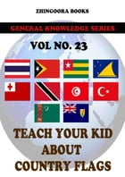 Teach Your Kids About Country Flags [Vol 23] by Zhingoora Books