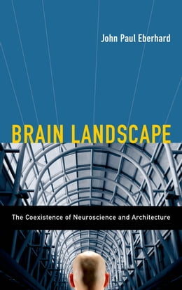 Book Brain Landscape The Coexistence of Neuroscience and Architecture by John P. Eberhard