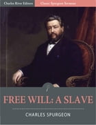 Classic Spurgeon Sermons: Free Will A Slave (Illustrated Edition) by Charles Spurgeon