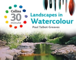 Book Landscapes in Watercolour (Collins 30-Minute Painting) by Paul Talbot-Greaves