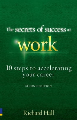 Book The Secrets of Success at Work - Second Edition: 10 Steps to Accelerating Your Career by Richard Hall