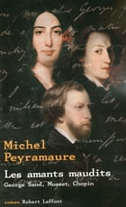 Les amants maudits: George Sand, Musset, Chopin by Michel PEYRAMAURE