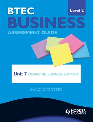 BTEC First Business Level 2 Assessment Guide: Unit 7 Providing Business Support
