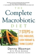 The Complete Macrobiotic Diet: 7 Steps to Feel Fabulous, Look Vibrant, and Think Clearly 78441abc-f30b-4650-97a7-59dba57f7d8f