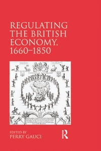 Regulating the British Economy, 1660–1850