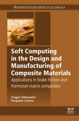 Book Soft Computing in the Design and Manufacturing of Composite Materials: Applications to Brake… by Aleksendric, Dragan
