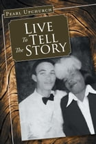 Live to Tell the Story by Pearl Upchurch