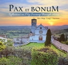 Pax et Bonum: Reflections on My Journey Through Assisi by Rev. Msgr. Craig F. Harrison