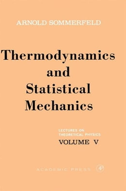 Book Lectures on Theoretical Physics: Thermodynamics and Statistical Mechanics by Sommerfeld, Arnold
