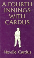 A Fourth Innings with Cardus by Neville Cardus