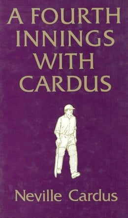 Book A Fourth Innings with Cardus by Neville Cardus