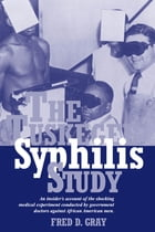 The Tuskegee Syphilis Study by Mr. Fred Gray
