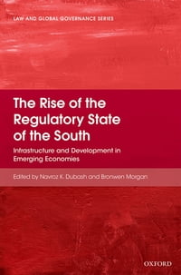 The Rise of the Regulatory State of the South: Infrastructure and Development in Emerging Economies